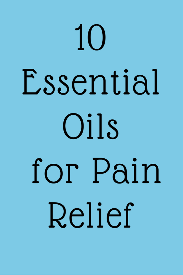 10 Essential Oils for Pain Relief
